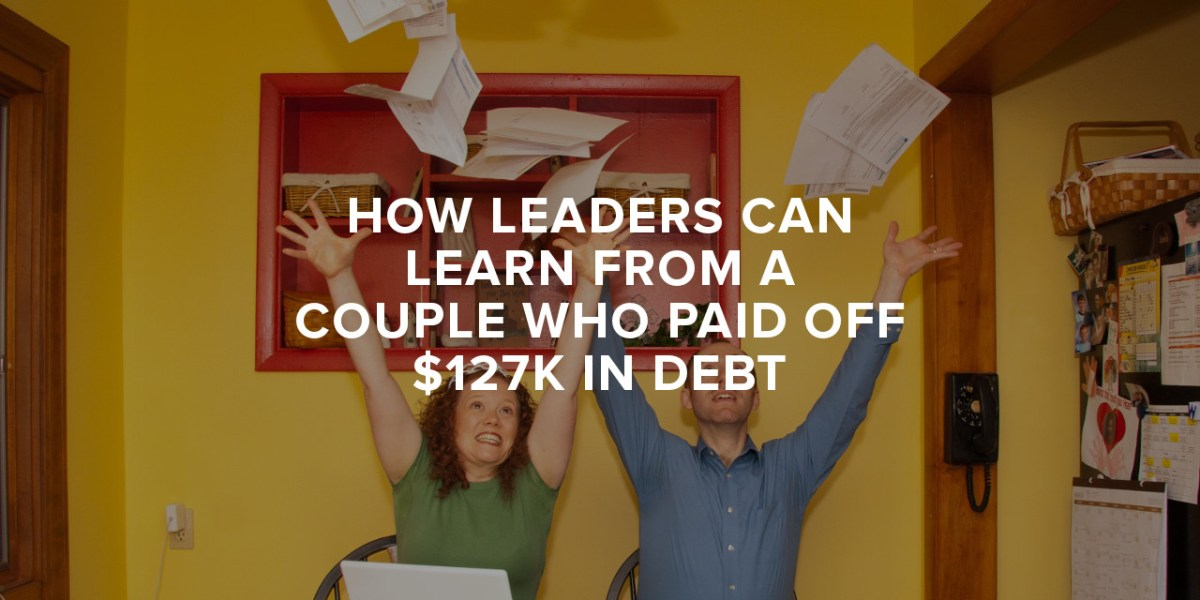 Paul Sohn How Leaders Can Learn from A Couple Who Paid Off Debt